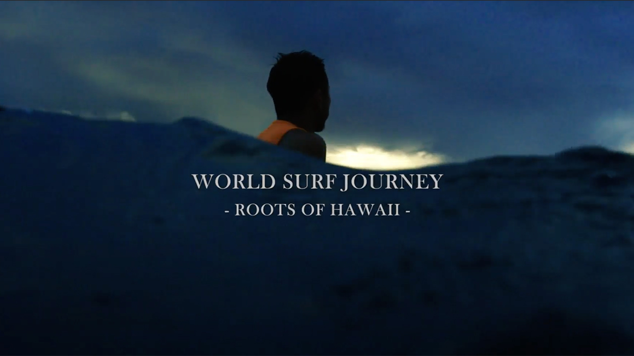 WORLD SURF JOURNEY~ROOTS OF HAWAI'I~